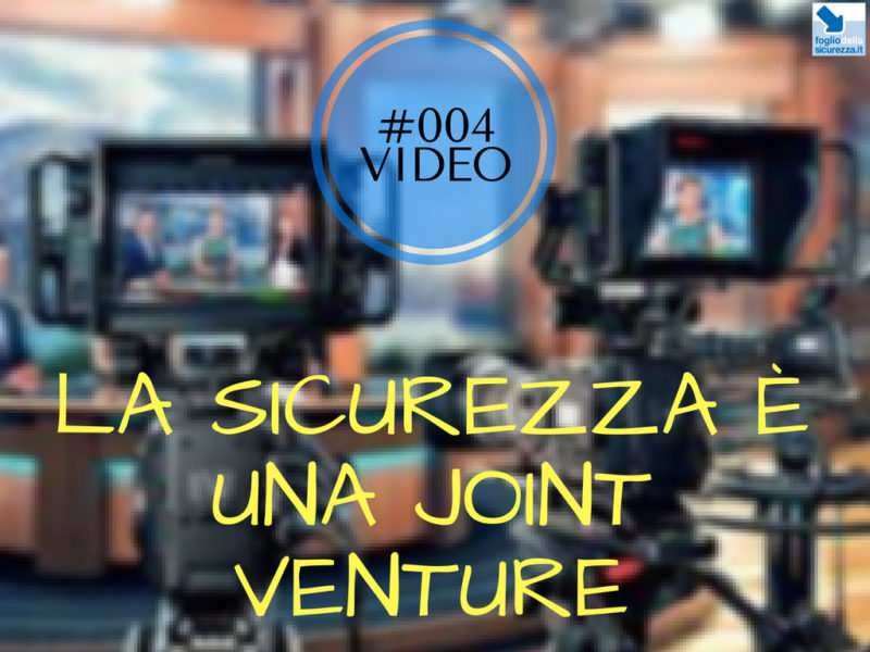 #004 Video – La sicurezza è una joint venture